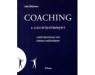 John Whitmore: Coaching a csúcsteljesítményért - A jobb teljesítményre való ösztönzés szelíd módszere