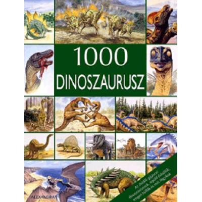 1000 dinoszaurusz - Az ősidők gigászai: dinoszauruszok, repülő őshüllők, tengeri hüllők és más ősgyíkok