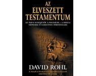David Rohl: Az elveszett testamentum - Az Éden kertjétől a fogságig. A Biblia népének ötezer éves történelme