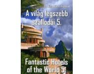 Dr.  Kiss Róbert Richard: A világ legszebb szállodái 5. / Fantastic Hotels of the World 5.