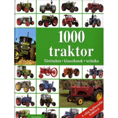 1000 traktor (A világ leghíresebb traktorai) - Történelem, klasszikusok, technika