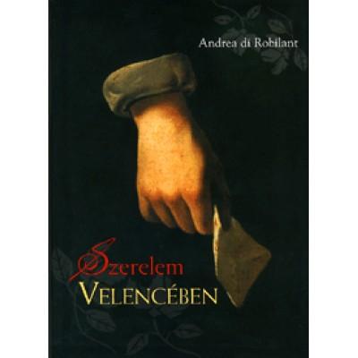 Andrea di Robilant: Szerelem Velencében